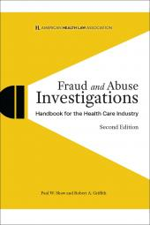 AHLA Fraud and Abuse Investigations Handbook for the Health Care Industry (AHLA Members) cover