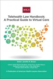 AHLA Telehealth Law Handbook: A Practical Guide to Virtual Care (AHLA Members) cover