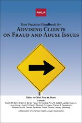 AHLA Best Practices Handbook for Advising Clients on Fraud and Abuse Issues (Non-Members) cover