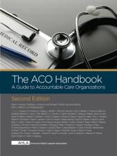AHLA The ACO Handbook: A Guide to Accountable Care Organizations, Second Edition (AHLA Members) cover