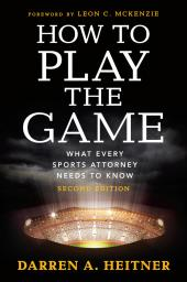 How to Play the Game: What Every Sports Attorney Needs to Know cover