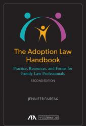 The Adoption Law Handbook: Practice, Resources, and Forms for Family Law Professionals cover