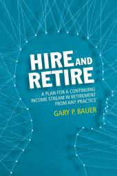 Hire and Retire:: A Plan for a Continuing Income Stream in Retirement from Any Practice cover