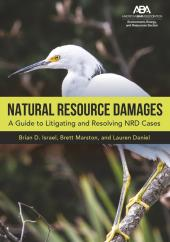 Natural Resource Damages: A Guide to Litigating and Resolving NRD Cases cover