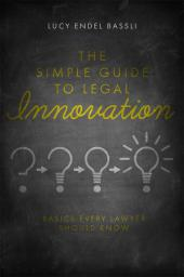 The Simple Guide to Legal Innovation: Basics Every Lawyer Should Know cover