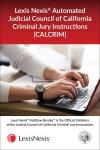 LexisNexis® Automated Judicial Council of California Criminal Jury Instructions (CALCRIM) cover