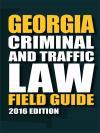 Georgia Criminal & Traffic Law Field Guide cover