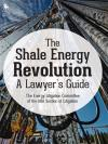 The Shale Energy Revolution: A Lawyer's Guide cover