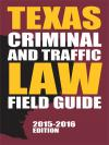 Texas Criminal and Traffic Law Field Guide, 2015-2016 Edition cover