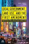 Local Government, Land Use, and the First Amendment: Protecting Free Speech and Expression cover