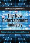 The New Entertainment Industry: Finding Artistic and Commercial Success cover