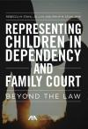 Representing Children in Dependency and Family Court: Beyond the Law cover