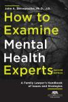 How to Examine Mental Health Experts: A Family Lawyer's Handbook of Issues and Strategies cover