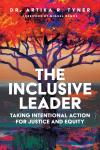The Inclusive Leader: Taking Intentional Action for Justice and Equity cover