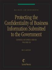Business Law Monographs, Volume G6--Protecting the Confidentiality of Business Information Submitted to the Federal Government cover