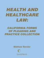 Health and Healthcare Law: California Forms of Pleading and Practice Collection cover