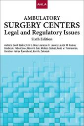 AHLA Ambulatory Surgery Centers: Legal and Regulatory Issues (AHLA Members) cover