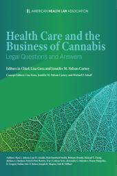 AHLA Health Care and the Business of Cannabis: Legal Questions and Answers (AHLA Members) cover