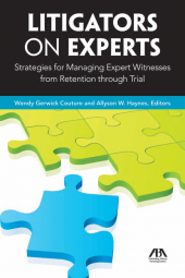Litigators on Experts: Strategies for Managing Expert Witnesses from Retention through Trial cover