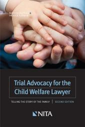 Trial Advocacy for the Child Welfare Lawyer: Telling the Story of the Family cover