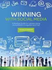 Winning with Social Media: A Desktop Guide for Lawyers Using Social Media in Litigation and Trial cover