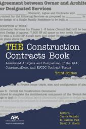THE Construction Contracts Book: Annotated Analysis and Comparison of the AIA, ConsensusDocs, and EJCDC Contract Forms cover