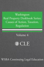 Washington Real Property Deskbook Series Volume 4: Causes of Action, Taxation, Regulation cover