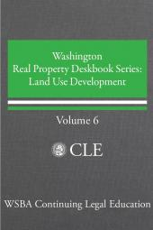 Washington Real Property Deskbook Series Volume 6: Land Use Development cover