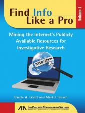 Find Info Like a Pro, Volume 1: Mining the Internet's Publicly Available Resources for Investigative Research cover