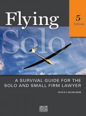 Flying Solo: A Survival Guide for the Solo and Small Firm Lawyer cover