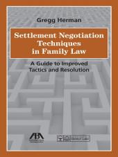 Settlement Negotiation Techniques in Family Law: A Guide to Improved Tactics and Resolution cover