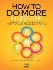 How to Do More in Less Time: The Complete Guide to Increasing Your Productivity and Improving Your Bottom Line cover