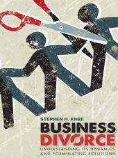 Business Divorce: Understanding Its Dynamics and Formulating Solutions cover