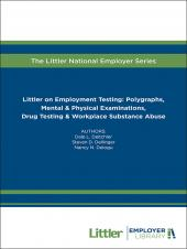 Littler on Employment Testing: Polygraphs, Mental & Physical Examinations, Drug Testing & Workplace Substance Abuse cover