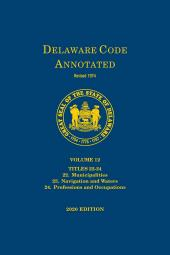 Delaware Code Annotated - Volume 12: Titles 22-24: Municipalities; Navigation and Waters; Professions and Occupations cover