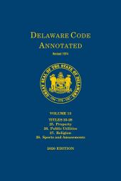 Delaware Code Annotated - Volume 13: Title 25 Property; Title 26 Public Utilities; Title 27 Religion; Title 28 Sports & Amusements cover
