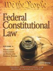 Federal Constitutional Law: Federalism Limitations on State and Federal Power (Volume 4) (2011) cover