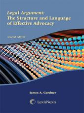 Legal Argument:  The Structure and Language of Effective Advocacy, Second Edition 2007 cover
