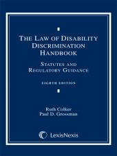 Law of Disability Discrimination Handbook: Statutes and Regulatory Guidance, Eighth Edition (2013) cover