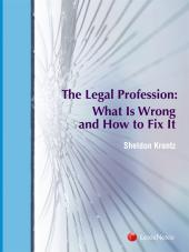 The Legal Profession: What Is Wrong and How to Fix It cover