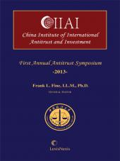 China International Institute of Antitrust and Investment,  First Annual Antitrust Symposium, 2013 cover