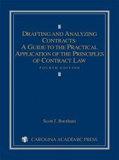 Drafting and Analyzing Contracts: A Guide to the Practical Application of the Principles of Contract Law, Fourth Edition cover