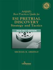 Arkfeld's Best Practices Guide for ESI Pretrial Discovery—Strategy and Tactics, '16-'17 Ed. cover