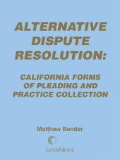 Alternative Dispute Resolution: California Forms of Pleading and Practice Collection cover