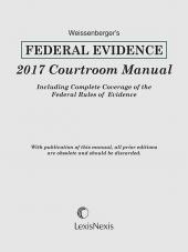 Weissenberger's Federal Evidence 2017 Courtroom Manual cover