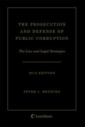 The Prosecution and Defense of Public Corruption: The Law and Legal Strategies cover