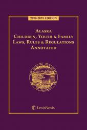 Alaska Children, Youth & Family Laws, Rules & Regulations Annotated cover