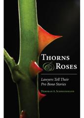 Thorns and Roses: Lawyers Tell Their Pro Bono Stories cover
