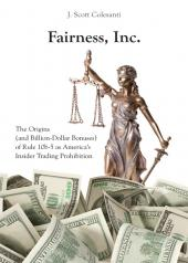 Fairness, Inc.: The Origins (and Billion-Dollar Bonuses) of Rule 10b-5 as America's Insider Trading Prohibition cover