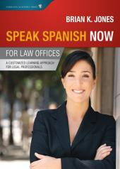 Speak Spanish Now for Law Offices: A Customized Learning Approach for Legal Professionals cover